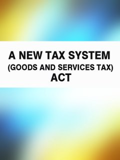 a-new-tax-system-goods-and-services-tax-act