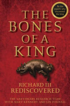 the-bones-of-a-king-richard-iii-rediscovered